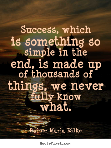 Make custom picture quotes about success - Success, which is something so simple in the end,..