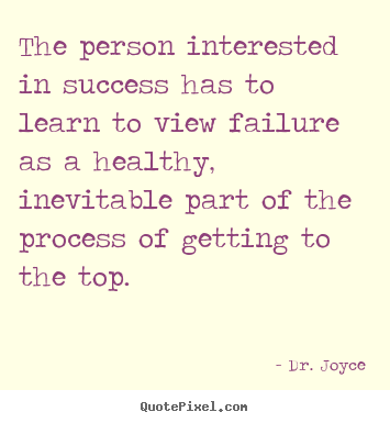 Dr. Joyce picture quotes - The person interested in success has to learn.. - Success quotes