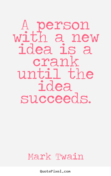 Mark Twain photo quote - A person with a new idea is a crank until the idea succeeds. - Success sayings