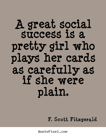 Success sayings - A great social success is a pretty girl who plays her..