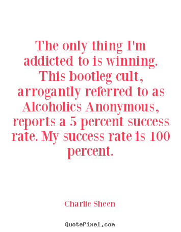 Quotes about success - The only thing i'm addicted to is winning...