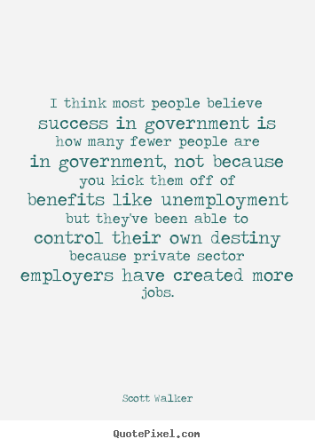 Quotes about success - I think most people believe success in government is..