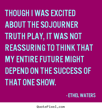 Success quotes - Though i was excited about the sojourner truth..