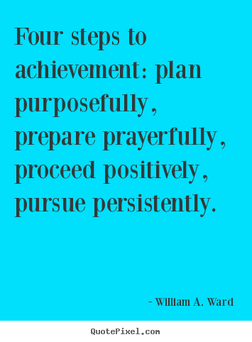 Success quotes - Four steps to achievement: plan purposefully, prepare..