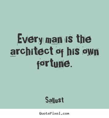 Success quotes - Every man is the architect of his own fortune.