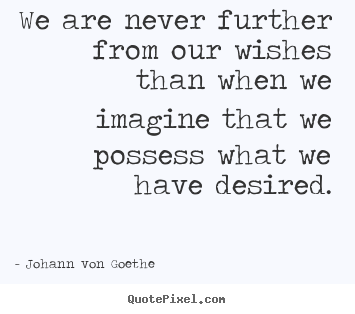 Quotes about success - We are never further from our wishes than when we imagine that we..