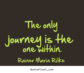 Sayings about success - The only journey is the one within.