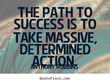 Anthony Robbins picture quotes - The path to success is to take massive, determined.. - Success quotes