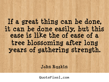Quotes about success - If a great thing can be done, it can be done easily, but this ease..
