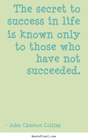 Customize picture quote about success - The secret to success in life is known only to those..