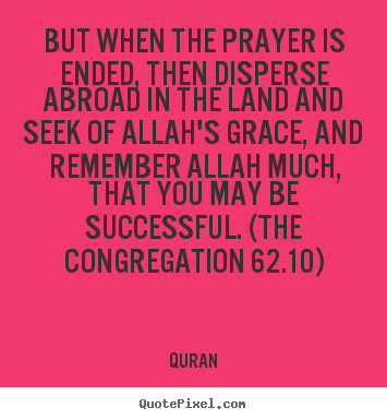 Create your own picture quotes about success - But when the prayer is ended, then disperse abroad..