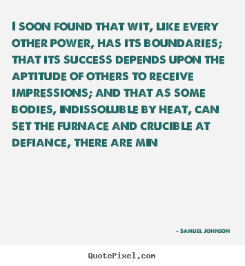 Make custom picture quotes about success - I soon found that wit, like every other power, has its boundaries;..