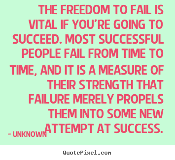 Unknown photo quotes - The freedom to fail is vital if you're going to succeed. most.. - Success quotes