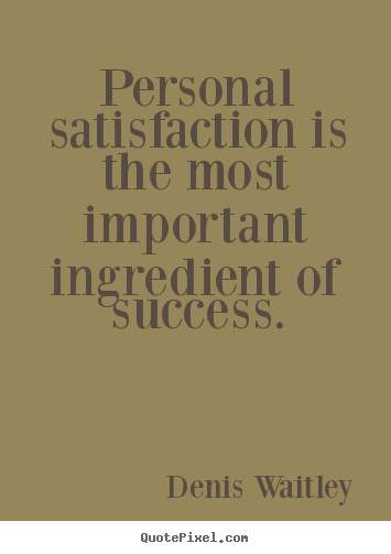 Create graphic picture quotes about success - Personal satisfaction is the most important ingredient of success.