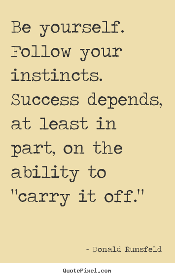 Quote about success - Be yourself. follow your instincts. success..