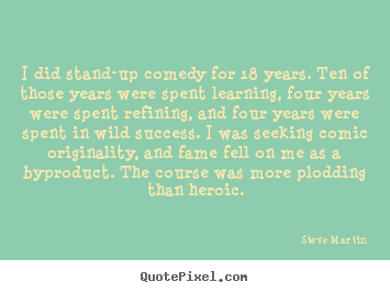 Success quote - I did stand-up comedy for 18 years. ten of those years were..