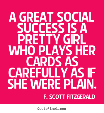 Quote about success - A great social success is a pretty girl who plays..