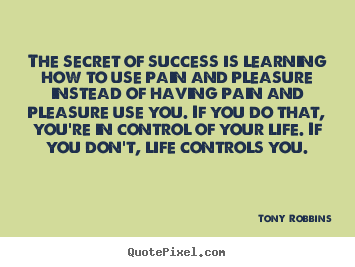 Customize picture quote about success - The secret of success is learning how to use pain and pleasure..