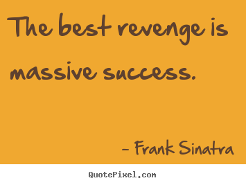 Quotes about success - The best revenge is massive success.