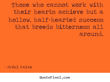 Make picture quotes about success - Those who cannot work with their hearts achieve..