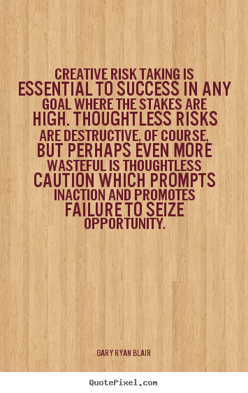 Design picture quote about success - Creative risk taking is essential to success in any..