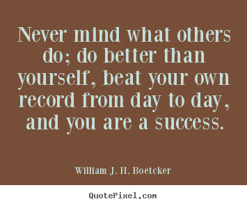 Success quotes - Never mind what others do; do better than..