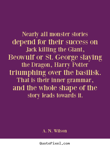 Quotes about success - Nearly all monster stories depend for their success on jack..