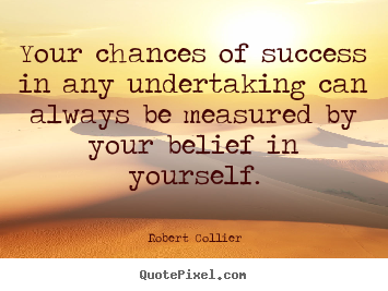 Your chances of success in any undertaking can always be.. Robert Collier top success sayings