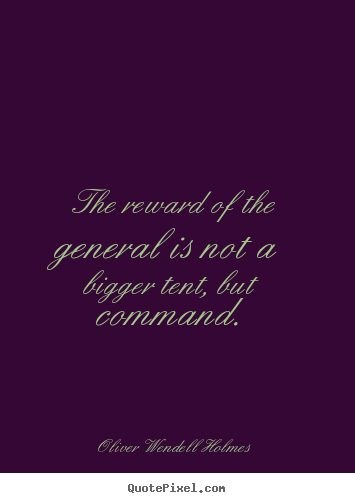 Success quotes - The reward of the general is not a bigger tent,..