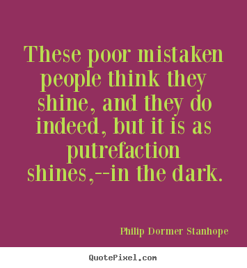 Success quotes - These poor mistaken people think they shine, and they..