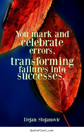 Success quotes - You mark and celebrate errors, transforming failures into..