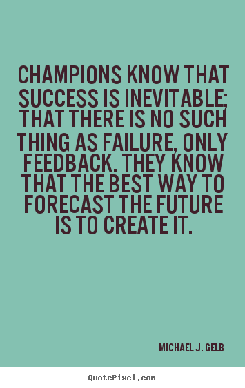 Michael J. Gelb picture quotes - Champions know that success is inevitable; that there.. - Success quotes