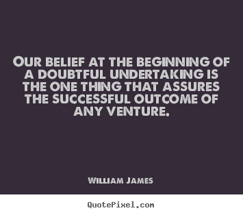 Success quotes - Our belief at the beginning of a doubtful undertaking is the..