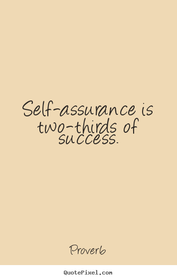 Self-assurance is two-thirds of success. Proverb top success quote