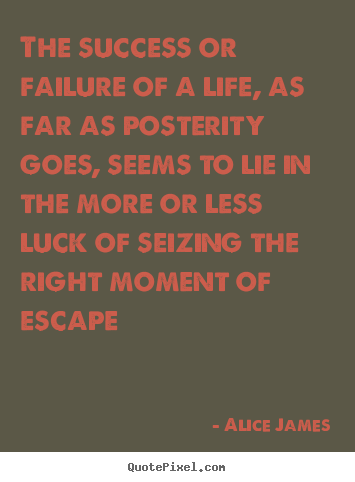 Alice James picture quote - The success or failure of a life, as far as posterity goes, seems.. - Success quotes