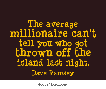 Quotes about success - The average millionaire can't tell you who got thrown off the..