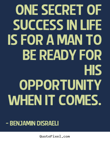 Benjamin Disraeli Picture Sayings   One Secret Of Success In Life Is For A  Man To