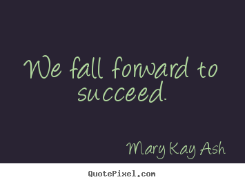 Make custom picture quotes about success - We fall forward to succeed.