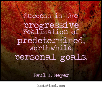 Success is the progressive realization of predetermined, worthwhile,.. Paul J. Meyer best success quotes