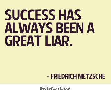 Create graphic picture quotes about success - Success has always been a great liar.