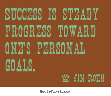 Quotes about success - Success is steady progress toward one's personal goals.