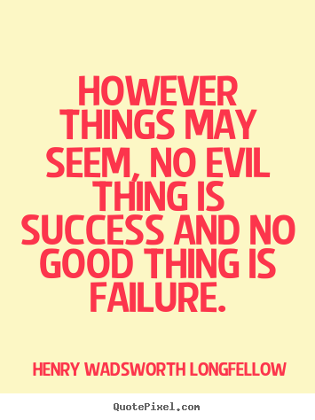 Create custom photo quotes about success - However things may seem, no evil thing is success..