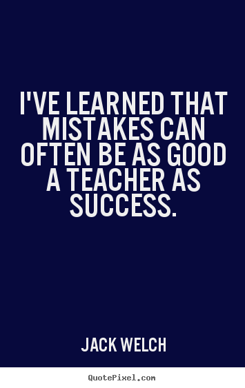 Make personalized picture quote about success - I've learned that mistakes can often be as good a teacher as success.