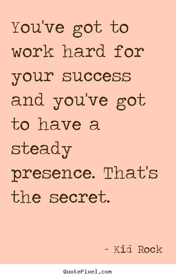 Success Quotes You Ve Got To Work Hard For Your Success And