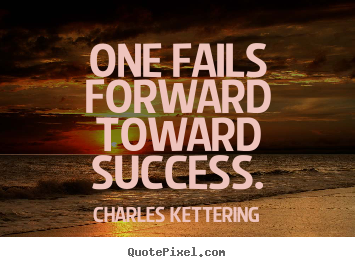 Success quotes - One fails forward toward success.