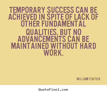 Success quote - Temporary success can be achieved in spite of lack of other fundamental..