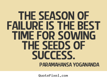 Create graphic image quotes about success - The season of failure is the best time for sowing the seeds of..