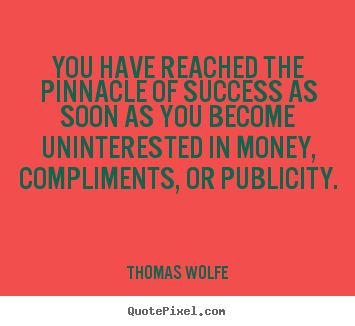 Thomas Wolfe picture quotes - You have reached the pinnacle of success as soon as you.. - Success quotes