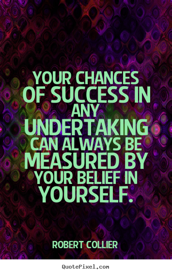 Success quote - Your chances of success in any undertaking can always be measured..