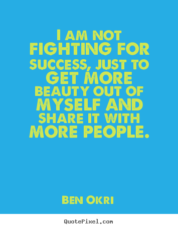 Quotes about success - I am not fighting for success, just to get more beauty out of myself..